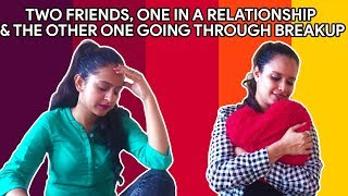 Two Friends ( One in a relationship & the other one going through breakup ) -   Rakhi Lohchab  