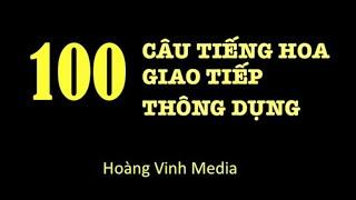 100 câu Tiếng Hoa giao tiếp thông dụng(có phiên âm)