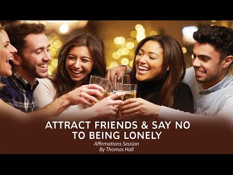 Attract Friends & Say No To Being Lonely - Affirmations Session - By Thomas Hall