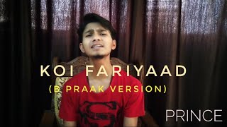 Koi Fariyaad | Unplugged Cover | B PRAAK Version | Prince Siing