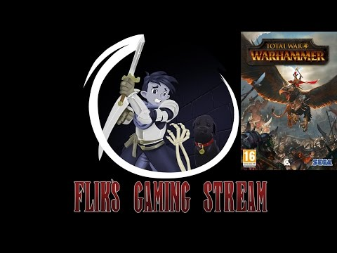 Flik's Gaming Stream 20/5/16 - Total War: WARHAMMER