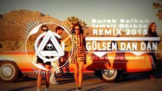 Gülşen   Dan Dan  Burak Balkan & İsmail Gürbüz Remix 2015
