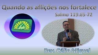 Quando as aflições nos fortalece - Salmo 119.65-72 - Rev. Céio Miguel