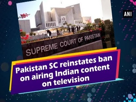 Pakistan SC reinstates ban on airing Indian content on television
