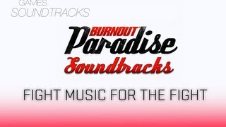 Burnout Paradise Soundtrack °8 Fight Music For The Fight