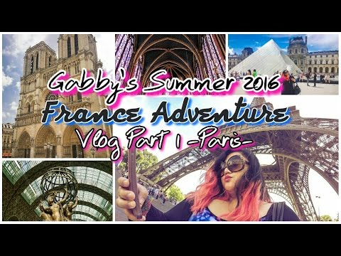 Summer 2016: Paris, France Travel Adventure Vlog PART 1!✈️🗼✨