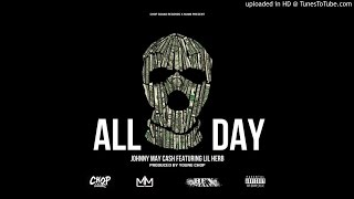 Johnny May Cash Feat. Lil Herb - All Day (Prod. By Young Chop)
