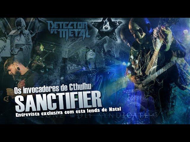 SANCTIFIER EM ENTREVISTA | DETECTOR DE METAL