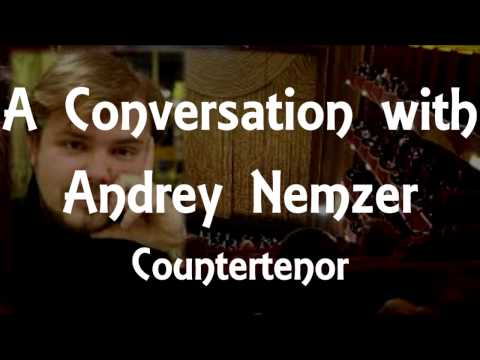 A Conversation with Andrey Nemzer, Countertenor