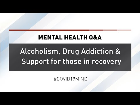 Mental Health Q&A: Alcoholism, Drug Addiction & Support for those in recovery