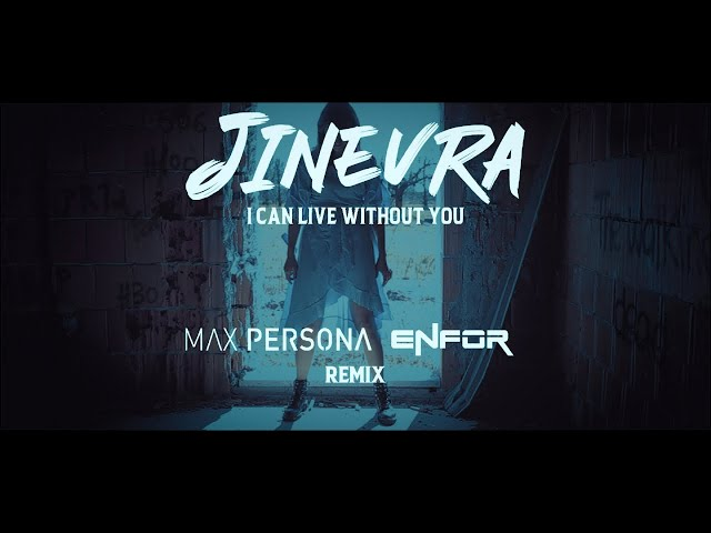 Jinevra, Max Persona, Enfor - I Can Live Without You - Max Persona & Enfor Remix
