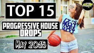 Top 15 Progressive House Drops (May 2015)