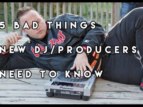 5 Bad Things New DJS/Producers Need To Know