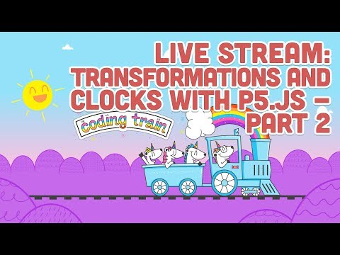Live Stream #100.2: Transformations and Clocks with p5.js - Part 2