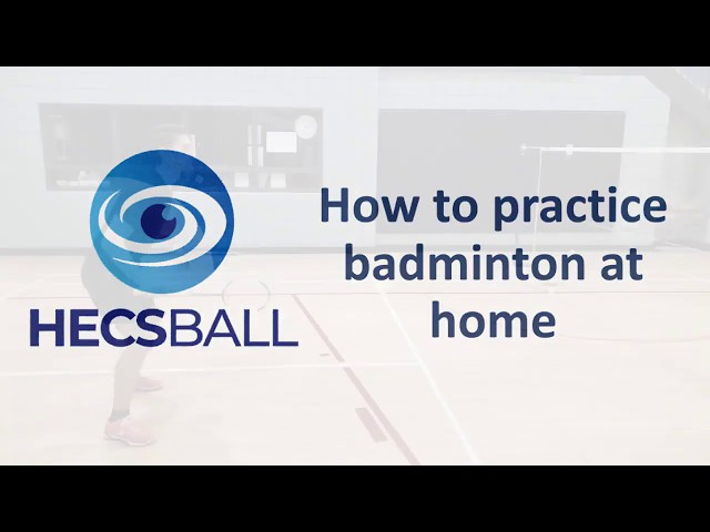 HECS Ball - How to practice badminton without leaving home