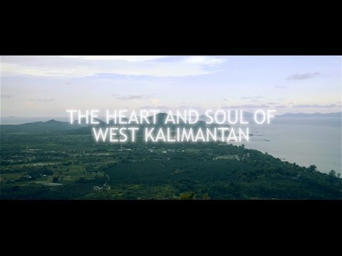 The Heart and Soul of West Kalimantan