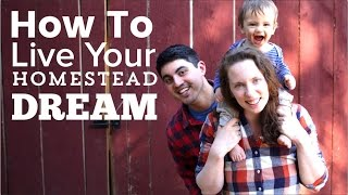 How You Can Live Your Homestead Dream