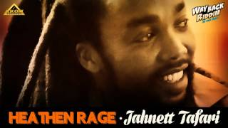 Jahnett Tafari - Heathen rage (Way Back Riddim - Akom Records)
