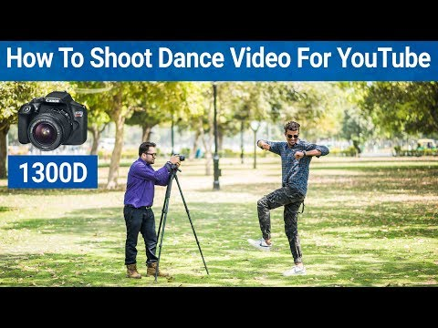 How To Shoot Dance Video For YouTube With DSLR (Canon 1300D)