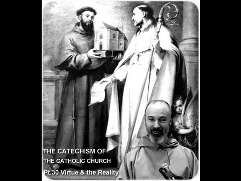 THE CATECHISM OF THE CATHOLIC CHURCH (50 pts) ~ Pt.30: Virtue & the Reality of Sin