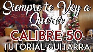 Siempre Te Voy A Querer - Calibre 50 - Tutorial - ACORDES/ADORNOS - Como tocar en Guitarra