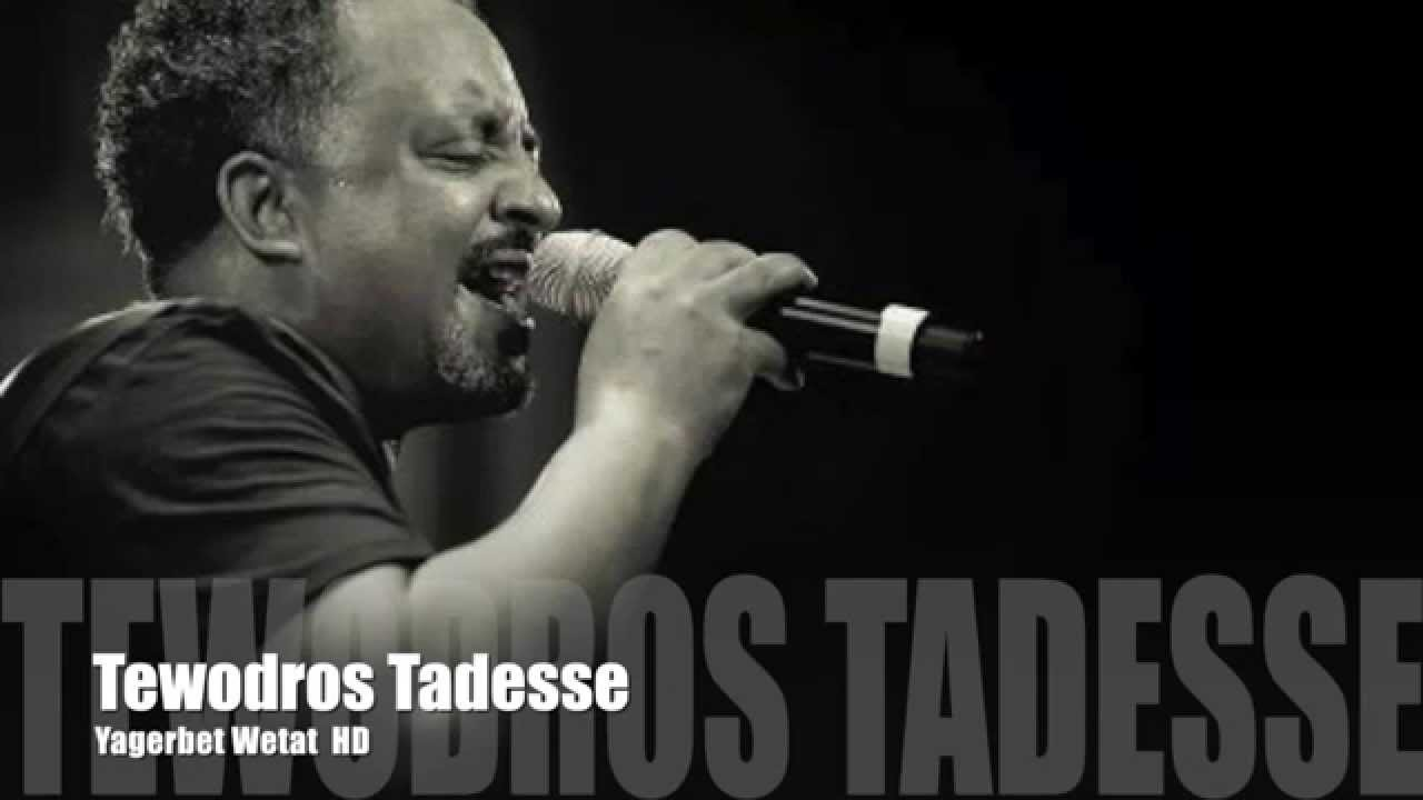 Ethiopian Tewodros Tadesse -Yagerbet Wetat New Ethiopian Music 2015 Official HD