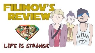 Filinov's Review (feat Tatorio & Vendy) - Life Is Strange