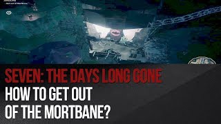 Seven: The Days Long Gone - How to get out of the Mortbane?
