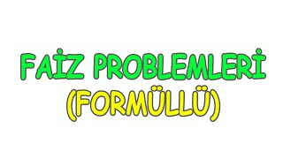 FAİZ PROBLEMLERİ (Formüllü)