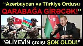 Azərbaycan və Türkiyə ordusu QARABAĞA GİRƏCƏK! Şok iddia. Son xeberler. Sen de izle!