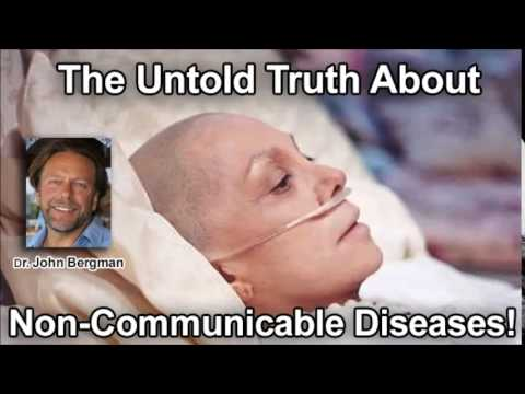 Dr. John Bergman The Truth About Non Communicable Diseases Exposed