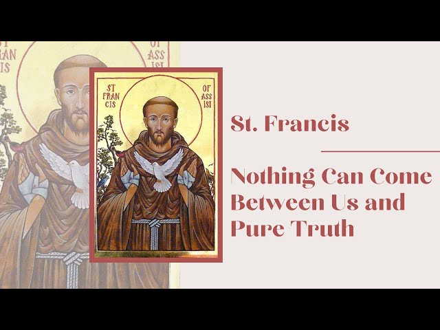 St. Francis   Nothing Can Come Between Us and Pure Truth