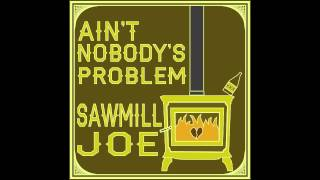Download Sawmill Joe - Ain't Nobody's Problem (Single) MP3 song and Music Video