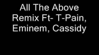All The Above Remix Ft- T-Pain, Eminem, Cassidy