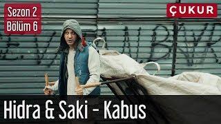 Çukur 2.Sezon 6.Bölüm - Hidra & Saki - Kabus