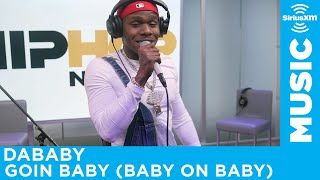 "DaBaby - ""Goin Baby (Baby On Baby)"" [Live @ SiriusXM]"