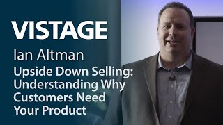 Upside Down Selling: Understanding Why Customers Need Your Product | Ian Altman