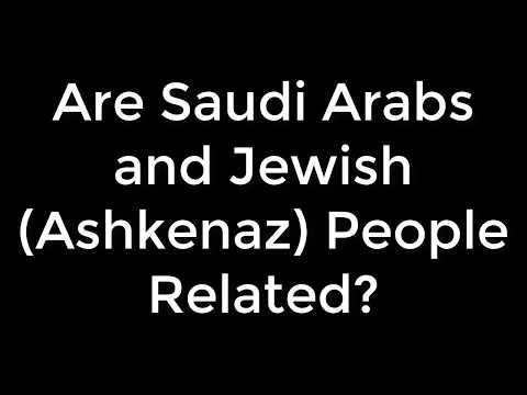 Are Saudi Arabs and The Jewish (Ashkenaz) Tribe Related?