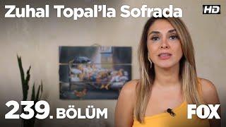 Zuhal Topal'la Sofrada 239. Bölüm
