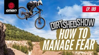 How To Manage Fear | Dirt Shed Show Ep. 189