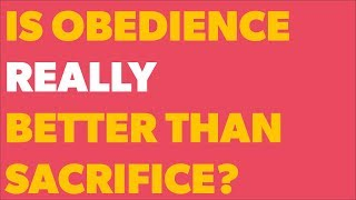 Is Obedience Better Than Sacrifice?