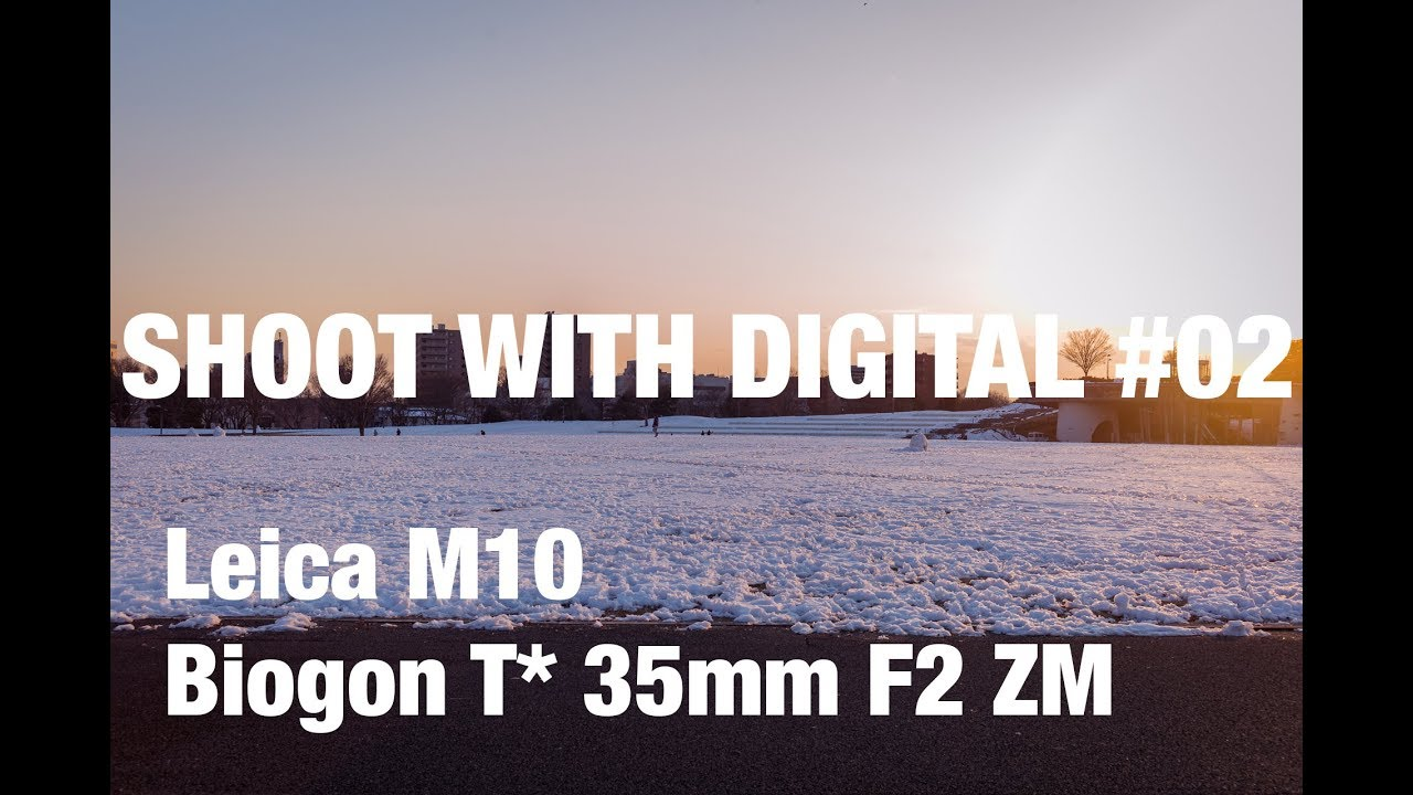 SHOOT WITH DIGITAL #02: Leica M10 and Biogon T* 35mm F2 ZM