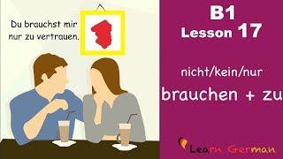 B1 - Lesson 17 | nicht/kein/nur brauchen + zu | Learn German Intermediate