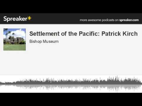 Settlement of the Pacific: Patrick Kirch (made with Spreaker)