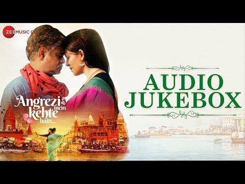 Angrezi Mein Kehte Hain - Full Movie Audio Jukebox | Anshuman J, Shivani R, Sanjay M & Ekavali K