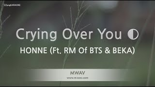 HONNE-Crying Over You ◐ (Ft. RM Of BTS & BEKA) (Melody) (Karaoke Version) [ZZang KARAOKE]
