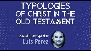Typologies of Christ in the Hebrew Bible (Luis Perez)
