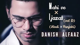 Mahi Ve × Ijazat Hindi × Punjabi Vol D Danish Alfaaz Neha Kakkar Falak Shabir Song