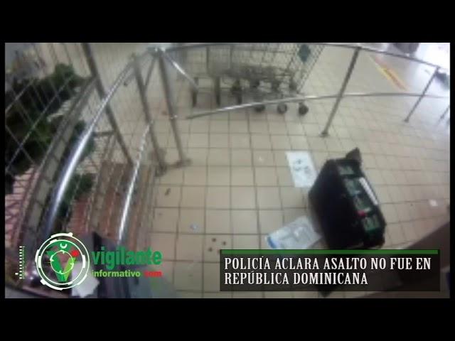 Policía aclara asalto no fue en República Dominicana