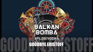 BALKAN BOMBA | 03- Goodbye Eristoff Resimi